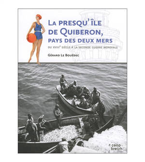 La presqu'île de Quiberon, le pays des deux mers : du XVIIIe siècle à la Seconde Guerre mondiale