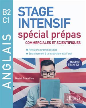 Anglais, B2-C1 : stage intensif spécial prépas commerciales et scientifiques : révisions grammaticales, entraînements à la traduction et à l'oral