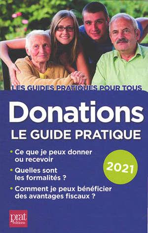 Donations : le guide pratique 2021 : ce que je peux donner ou recevoir, quelles sont les formalités ?, comment je peux bénéficier des avantages fiscaux ?