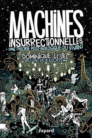 Traité d'éthologie philosophique. Volume 1, Machines insurrectionnelles : une théorie post-biologique du vivant