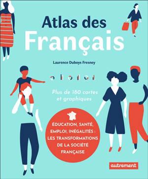 Atlas des Français : plus de 180 cartes et graphiques