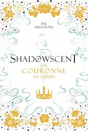 Shadowscent. Volume 2, La couronne de fumée