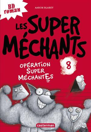 Les super méchants. Volume 8, Opération super méchantes