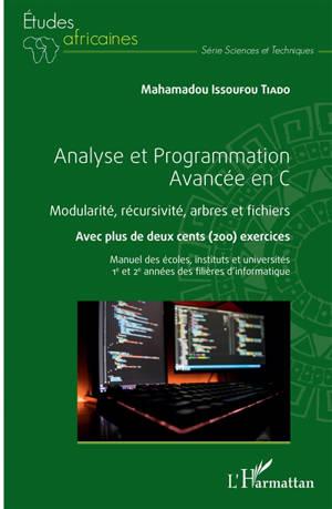 Analyse et programmation avancée en C : modularité, récursivité, arbres et fichiers : avec plus de deux cents (200) exercices, manuel des écoles, instituts et universités, 1re et 2e années des filières d'informatique
