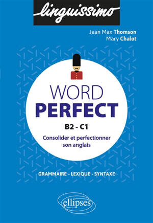 Word perfect, B2-C1 : consolider et perfectionner son anglais : grammaire, lexique, syntaxe