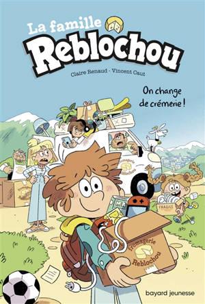 La famille Reblochou. Volume 1, On change de crémerie !