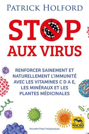 Stop aux virus : renforcer sainement et naturellement l'immunité avec les vitamines C D A E, les minéraux et les plantes médicinales