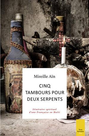 Cinq tambours pour deux serpents : itinéraire spirituel d'une Française en Haïti