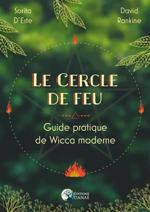 Le cercle de feu : guide pratique de la wicca moderne