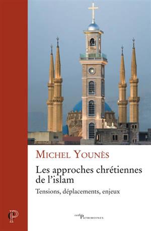 Les approches chrétiennes de l'islam : tensions, déplacements, enjeux