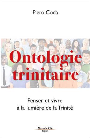 Ontologie trinitaire : penser et vivre à la lumière de la Trinité
