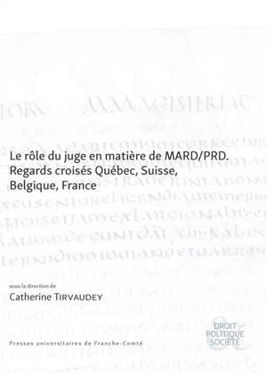 Le rôle du juge en matière de MARD-PRD : regards croisés Québec, Suisse, Belgique, France