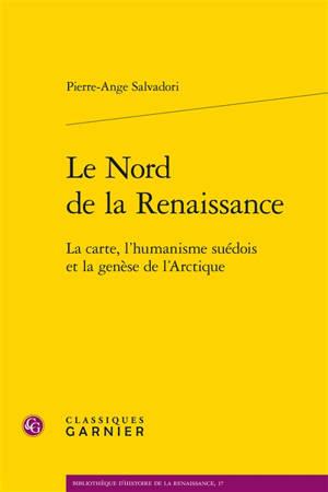 Le Nord de la Renaissance : la carte, l'humanisme suédois et la genèse de l'Arctique