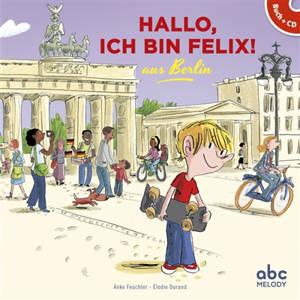 Hallo, ich bin Felix ! : aus Berlin