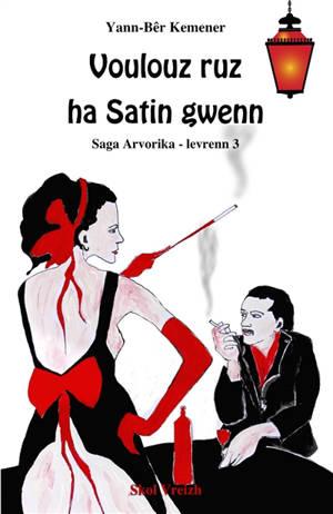 Saga arvorika. Volume 3, Voulouz ruz ha Satin gwenn : romant