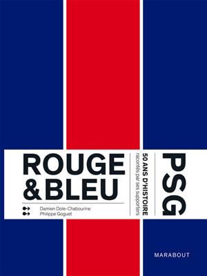 Rouge & bleu : PSG : 50 ans d'histoire racontés par ses supporters