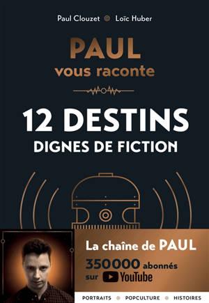 Paul vous raconte : 12 destins dignes de fiction