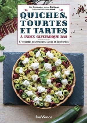Quiches, tourtes et tartes à index glycémique bas : 66 recettes gourmandes, saines et équilibrées