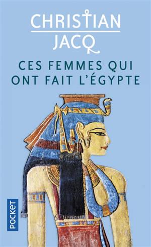 Ces femmes qui ont fait l'Egypte : d'Isis à Cléopâtre
