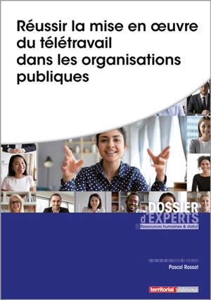 Réussir la mise en oeuvre du télétravail dans les organisations publiques