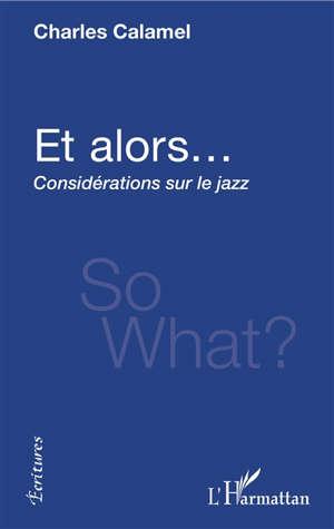 Et alors... : considérations sur le jazz