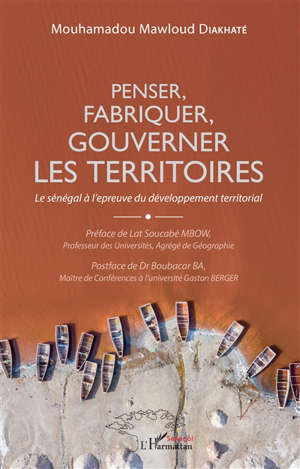 Penser, fabriquer, gouverner les territoires : le Sénégal à l'épreuve du développement territorial