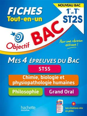 Tout-en-un 1re et terminale ST2S, mes 4 épreuves du bac, fiches : STSS, chimie, biologie et physiopathologie humaines, philosophie, grand oral : nouveau bac