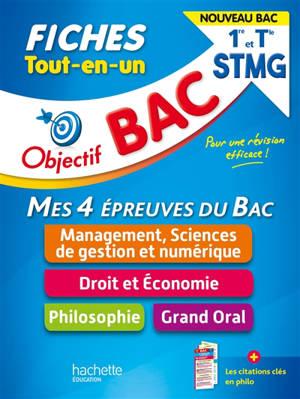 Tout-en-un 1re et terminale STMG, mes 4 épreuves du bac, fiches : management, sciences de gestion et numérique, droit et économie, philosophie, grand oral : nouveau bac