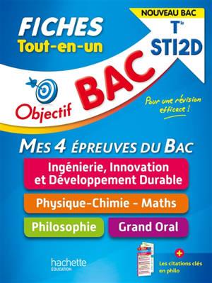 Tout-en-un terminale STI2D, mes 4 épreuves du bac, fiches : ingénierie, innovation et développement durable, physique chimie maths, philosophie, grand oral : nouveau bac