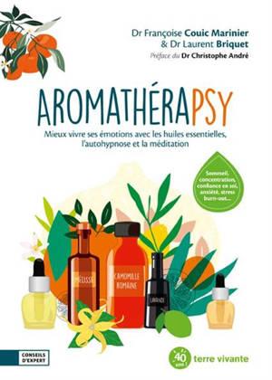Aromathérapsy : mieux vivre ses émotions avec les huiles essentielles, l'autohypnose et la méditation
