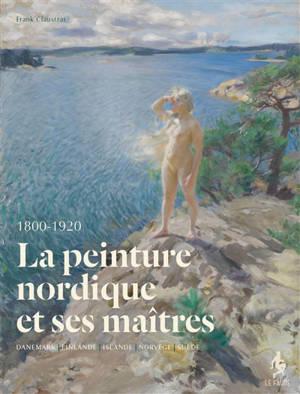 La peinture nordique et ses maîtres : Danemark, Finlande, Islande, Norvège, Suède 1800-1920