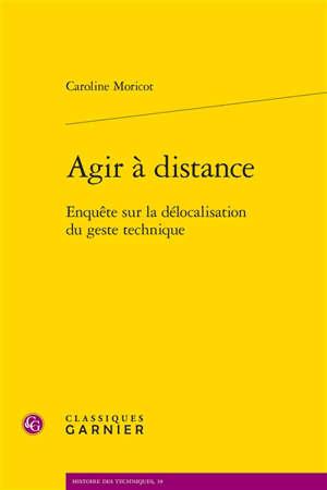 Agir à distance : enquête sur la délocalisation du geste technique