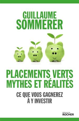 Placements verts, mythes et réalité : ce que vous gagnerez à y investir