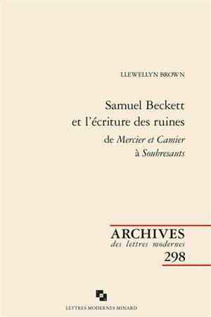 Samuel Beckett et l'écriture des ruines : de Mercier et Camier à Soubresauts