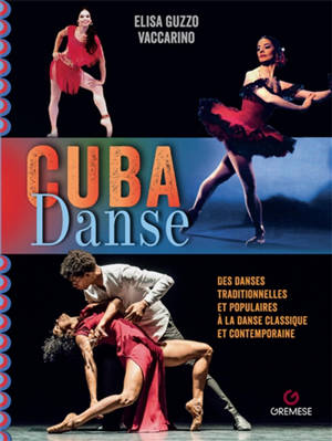 Cuba danse : de la danse classique et contemporaine aux danses traditionnelles et populaires