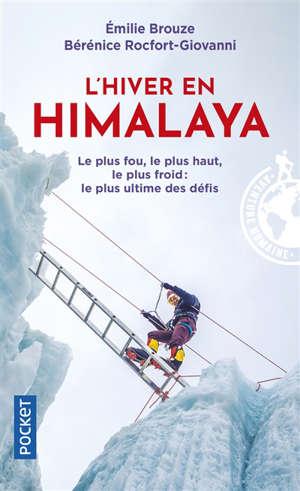 L'hiver en Himalaya : le plus fou, le plus haut, le plus froid : le plus ultime des défis