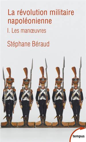 La révolution militaire napoléonienne. Volume 1, Les manoeuvres