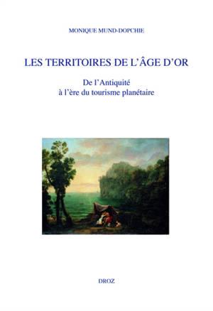 Les territoires de l'âge d'or : de l'Antiquité à l'ère du tourisme planétaire