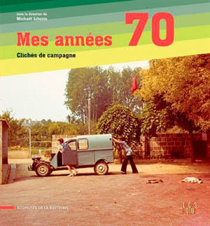 Mes années 70 : clichés de campagne : pays de Rennes, Ille-et-Vilaine