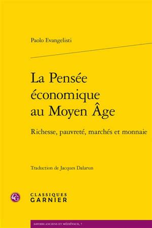 La pensée économique au Moyen Age : richesse, pauvreté, marchés et monnaie