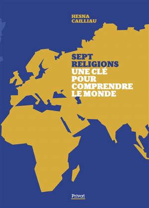 Sept religions : une clé pour comprendre le monde