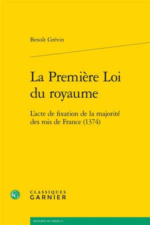 La première loi du royaume : l'acte de fixation de la majorité des rois de France (1374)