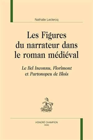 Les figures du narrateur dans le roman médiéval : Le bel inconnu, Florimont et Partonopeu de Blois