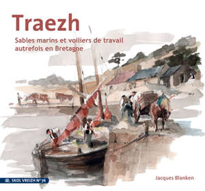 Skol Vreizh. n° 76, Traezh : sables marins et voiliers de travail autrefois en Bretagne