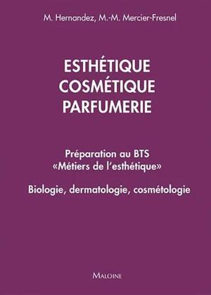 Esthétique, cosmétique, parfumerie : préparation au BTS métiers de l'esthétique : biologie, dermatologie, cosmétologie