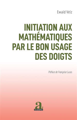 Initiation aux mathématiques par le bon usage des doigts