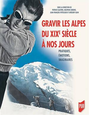 Gravir les Alpes du XIXe siècle à nos jours : pratiques, émotions, imaginaires : actes du colloque Salvan-Les Marécottes des 22-24 septembre 2016
