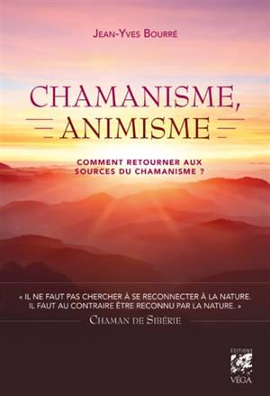 Chamanisme, animisme : comment retourner aux sources du chamanisme ?