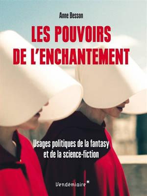 Les pouvoirs de l'enchantement : usages politiques de la fantasy et de la science-fiction