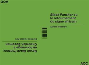 Black Panther ou Le retournement du signe africain. Revoir Black Panther, en hommage à Chadwick Boseman